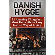 Danish Hygge: 22 Amazing Things You Must Know About Cozy Danish Way of Living