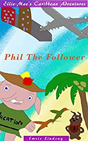 Ellie-Mae's Caribbean Adventure: Phil The Follower