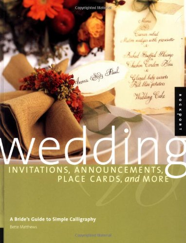 Wedding Invitations, Announcements, Placecards, and More: A Brides Guide to Simple Calligraphy