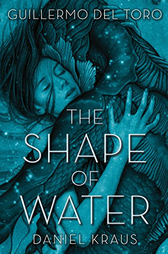 The Shape of Water by Guillermo del Toro (Author),‎ Daniel Kraus (Author)