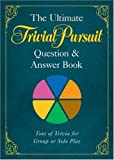 The Ultimate TRIVIAL PURSUIT Question and Answer Book, , 1402770650