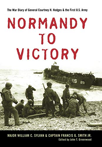 Normandy to Victory: The War Diary of General Courtney H. Hodges and the First U.S. Army (American Warriors Series) por Major William C. Sylvan,Captain Francis G. Jr. Smith,John T. Greenwood