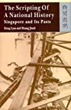 The Scripting of a National History : Singapore and Its Pasts, Lysa, Hong and Jianli, Huang, 9622098835