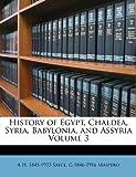 History of Egypt, Chaldea, Syria, Babylonia, and Assyria, A. H. Sayce and Gaston Maspero, 1178493458