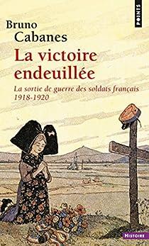 La victoire endeuillée. La sortie de guerre des soldats français. 1918-1920 par Cabanes