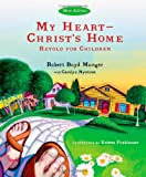 My Heart--Christ's Home Retold for Children, Robert Boyd Munger and Carolyn Nystrom, 0830833951