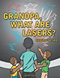 Grandpa, What Are Lasers?, Margaret A. Lee, 1468563432