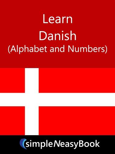 Learn Danish (Alphabet and Numbers)- simpleNeasyBook, (Danish Alphabet)