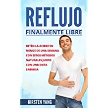 Reflujo: Finalmente libre:Detén la acidez y ácido excesivo en menos de una semana con estos métodos naturales junto con una dieta sabrosa (Acid Reflux ... Spanish Book Version) (Spanish Edition)