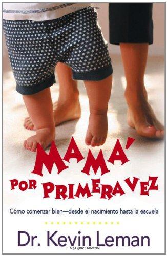 Mamá por primera vez: Cómo comenzar bien - desde el nacimiento hasta la escuela (Spanish Edition) PDF