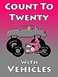 Count To Twenty With Vehicles