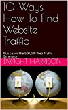 10 Ways How To Find Website Traffic : Plus Learn The 500,000 Web Traffic Generator