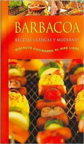 Barbacoa Recetas Clasicas Y Modernas Disfrute Cocinando Al Aire Libre: Linda Doeser: 9781405449168: Amazon.com: Books