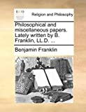 Philosophical and Miscellaneous Papers Lately Written by B Franklin, Ll D, Benjamin Franklin, 1170517900