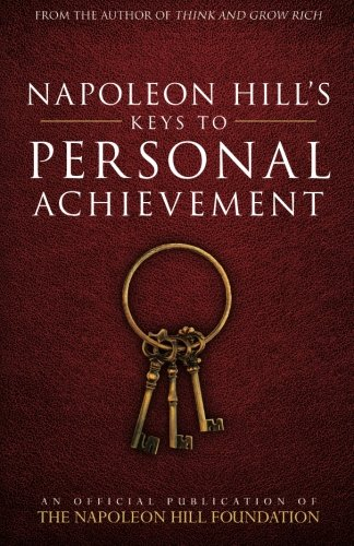 Napoleon Hill's Keys to Personal Achievement: An Official Publication of The Napoleon Hill Foundation