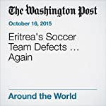 Eritrea's Soccer Team Defects … Again | Adam Taylor