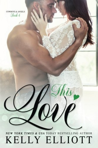 This Love (Cowboys and Angels) (Volume 6) by Kelly Elliott