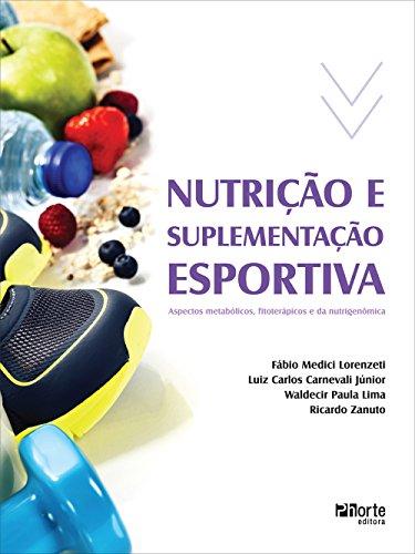 Nutrição e Suplementação Esportiva. Aspectos Metabólicos, Fitoterápicos e da Nutrigenômica