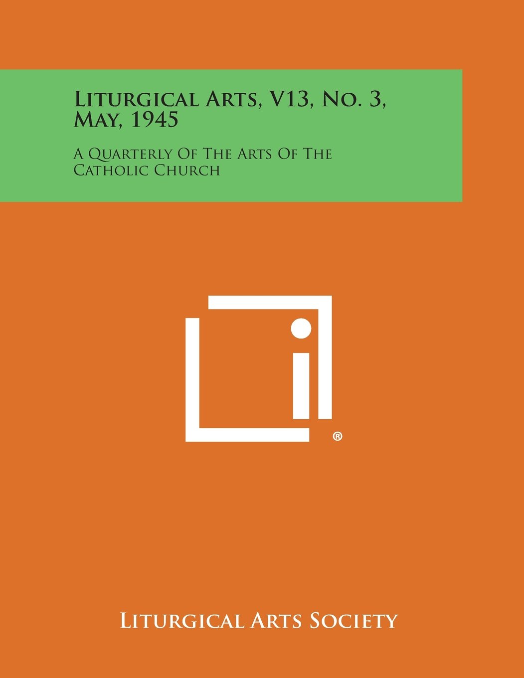 Liturgical Arts, V13, No. 3, May, 1945: A Quarterly of the Arts of the Catholic Church PDF
