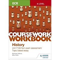 OCR A-level History Coursework Workbook: Unit Y100 Non exam assessment: Topic based essay