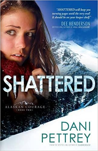 Epub download ebook Shattered (Alaskan Courage) (Volume 2) PDF by Dani Pettrey 0764209833