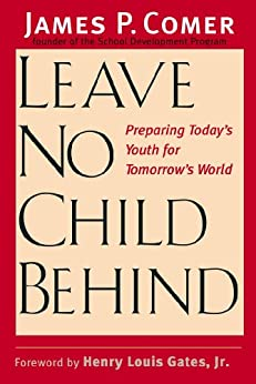 Leave No Child Behind: Preparing Today's Youth for Tomorrow's World by [Comer M.D., Dr. James]
