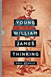 """Paul J. Croce, """"Young William James Thinking"""" (John Hopkins UP, 2018)"""