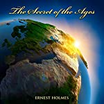 The Secret of the Ages | Ernest Holmes