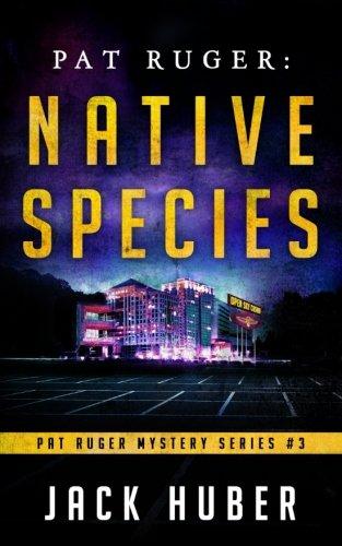 Download Pat Ruger: Native Species (Pat Ruger Mystery Series) (Volume 3) ebook