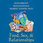 Food, Sex, and Relationships | Harriet Lerner,Susie Bright,Mollie Katzen