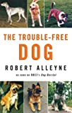 The Trouble-Free Dog, Robert Alleyne, 0709085184