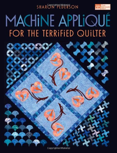 Machine Appliqué for the Terrified Quilter (Applique Machine Invisible)