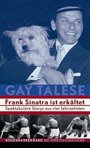 Frank Sinatra ist erkältet: Spektakuläre Storys aus vier Jahrzehnten