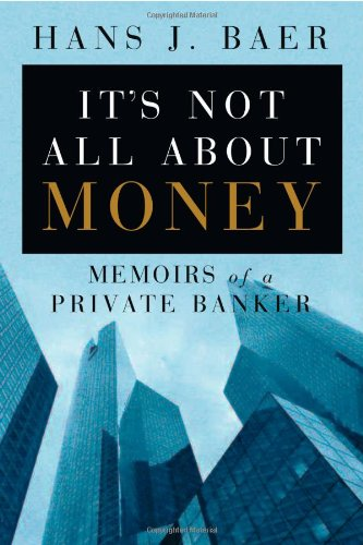 It's Not All About Money: Memoirs of a Private Banker (Best Swiss Private Bank)