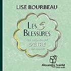 Les 5 blessures qui empêchent d'être soi-même   Livre audio Auteur(s) : Lise Bourbeau Narrateur(s) : Patricia Tulasne