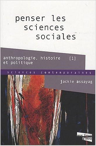 Livres Penser les sciences sociales : Anthropologie, histoire, politique 1 epub pdf