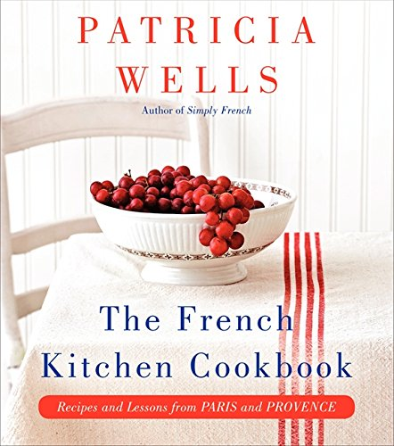 The French Kitchen Cookbook by Patricia Wells #frenchkitchen #cookbook #frenchcooking #frenchrecipes