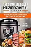 The Complete Power Pressure Cooker XL Cookbook: Top 60 Amazingly Delicious Electric Pressure Cooker Recipes For Your Whole Family