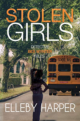 Stolen Girls: An addictive and thrilling crime mystery (Detective Bex Wynter Files Book 2) by [Harper, Elleby]