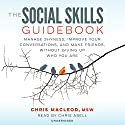 The Social Skills Guidebook: Manage Shyness, Improve Your Conversations, and Make Friends, Without Giving Up Who You Are Audiobook by Chris MacLeod MSW Narrated by Chris Abell