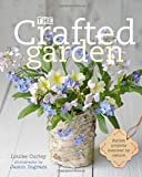 The Crafted Garden: Stylish Projects Inspired by Nature