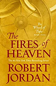 The Fires of Heaven: Book Five of 'The Wheel of T