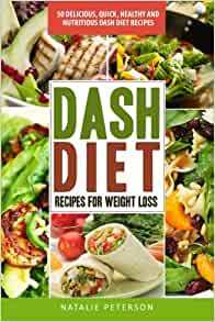 Dash Diet Recipes Best Dash Diet Recipes For Weight Loss 50 Delicious Quick Healthy And
