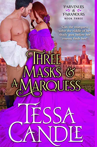 Three Masks and a Marquess: A Steamy Regency Romance Novel (Parvenues & Paramours 3)