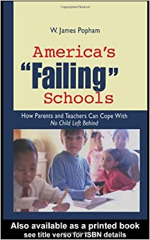 America's Failing Schools: How Parents and Teachers Can Cope With No Child Left Behind: How Parents and Educators Can Cope with No Child Left Behind
