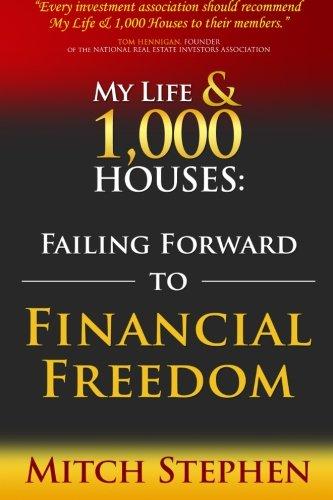 - My Life & 1,000 Houses: Failing Forward to Financial Freedom