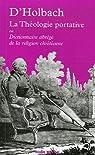 La théologie portative : Ou Dictionnaire abrégé de la religion chrétienne par Paul-Henri Thiry d'Holbach