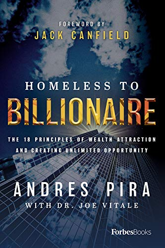 Homeless to Billionaire: The 18 Principles of Wealth Attraction and Creating Unlimited Opportunity by [Pira, Andres, Vitale, Joe]