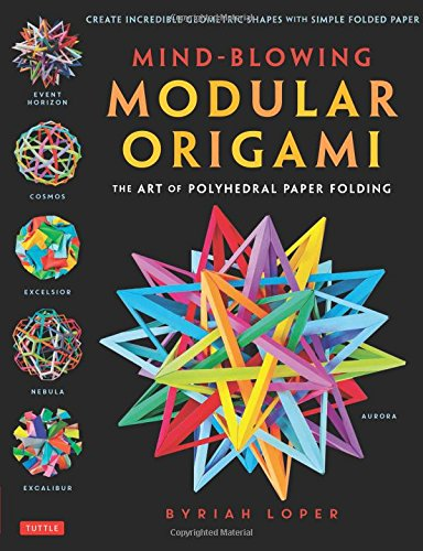 Modular Origami (Mind-Blowing Modular Origami: The Art of Polyhedral Paper Folding: Use Origami Math to fold Complex, Innovative Geometric Origami Models)