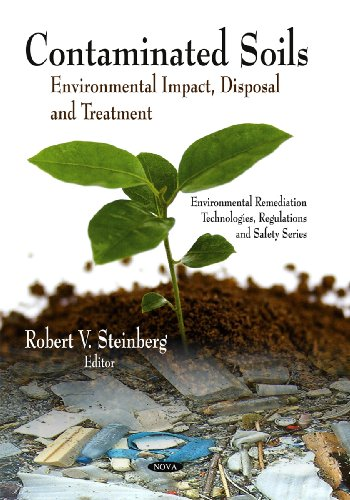 Contaminated Soils: Environmental Impact, Disposal, and Treatment. Editor, Robert V. Steinberg (Environmental Remediatio